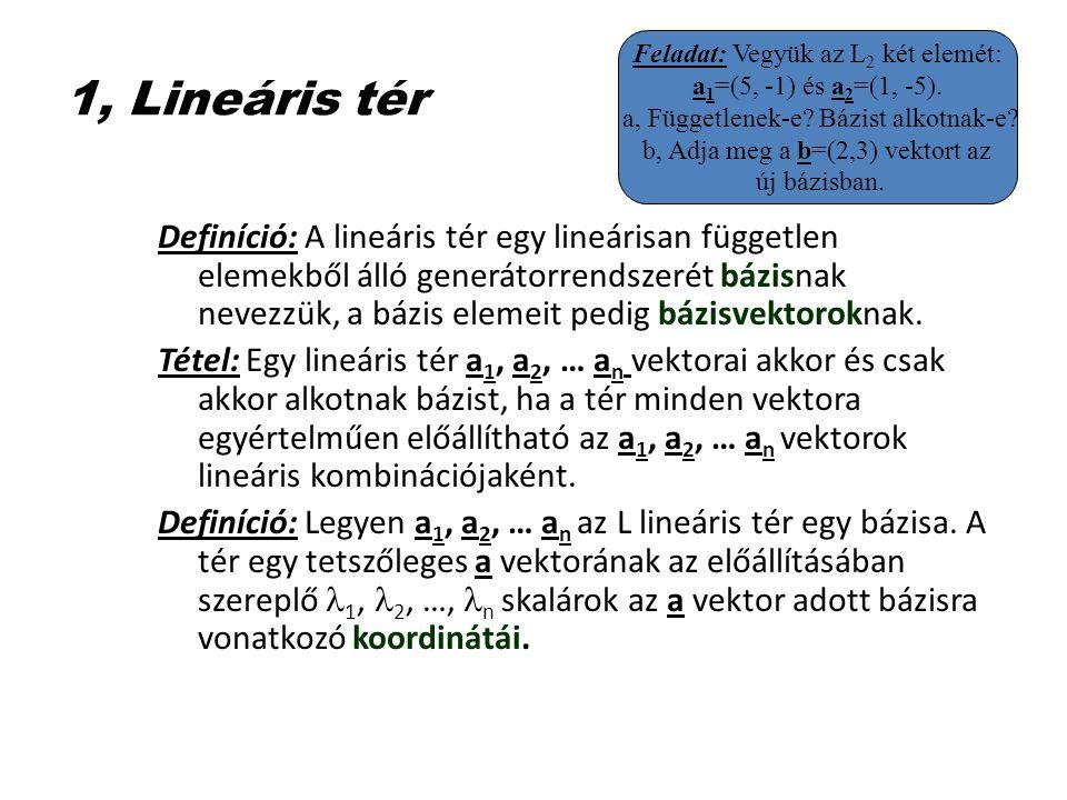1, Lineáris tér Tétel: Tetszőleges L lineáris térben a bázist alkotó vektorok száma egyértelműen meghatározott.