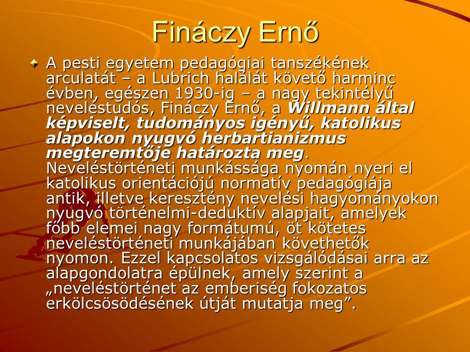 Fináczy Ernő A pesti egyetem pedagógiai tanszékének arculatát – a Lubrich halálát követő harminc évben, egészen 1930-ig – a nagy tekintélyű neveléstud