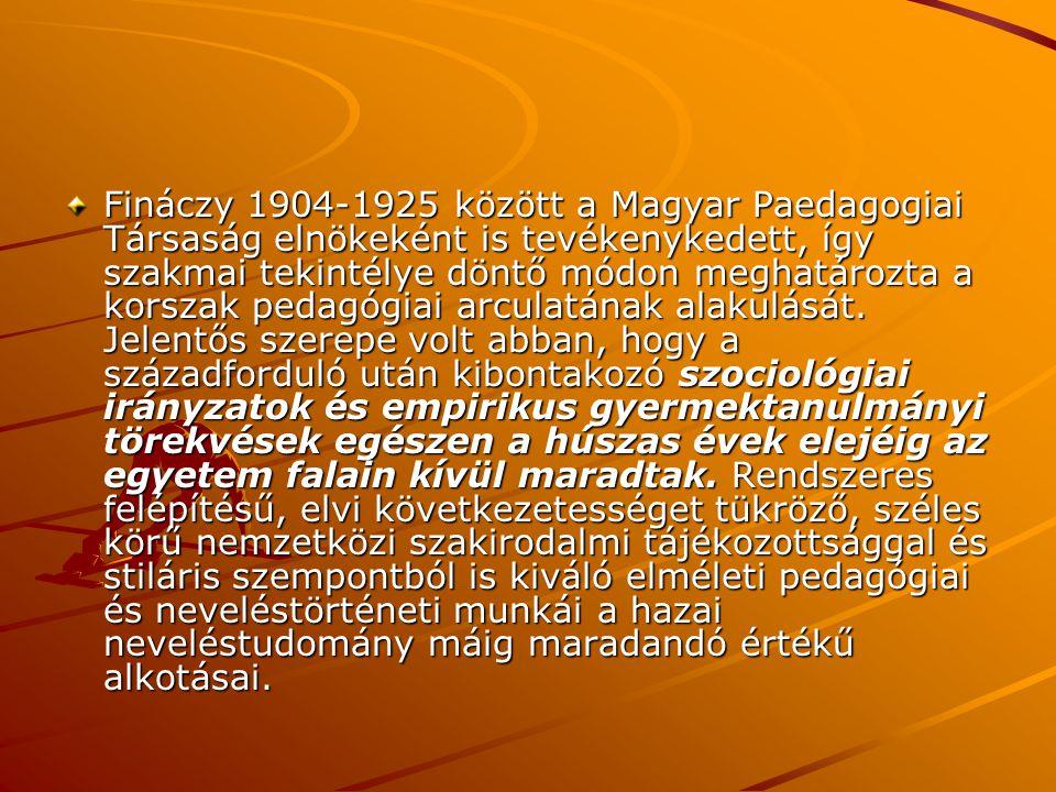 Fináczy 1904-1925 között a Magyar Paedagogiai Társaság elnökeként is tevékenykedett, így szakmai tekintélye döntő módon meghatározta a korszak pedagóg