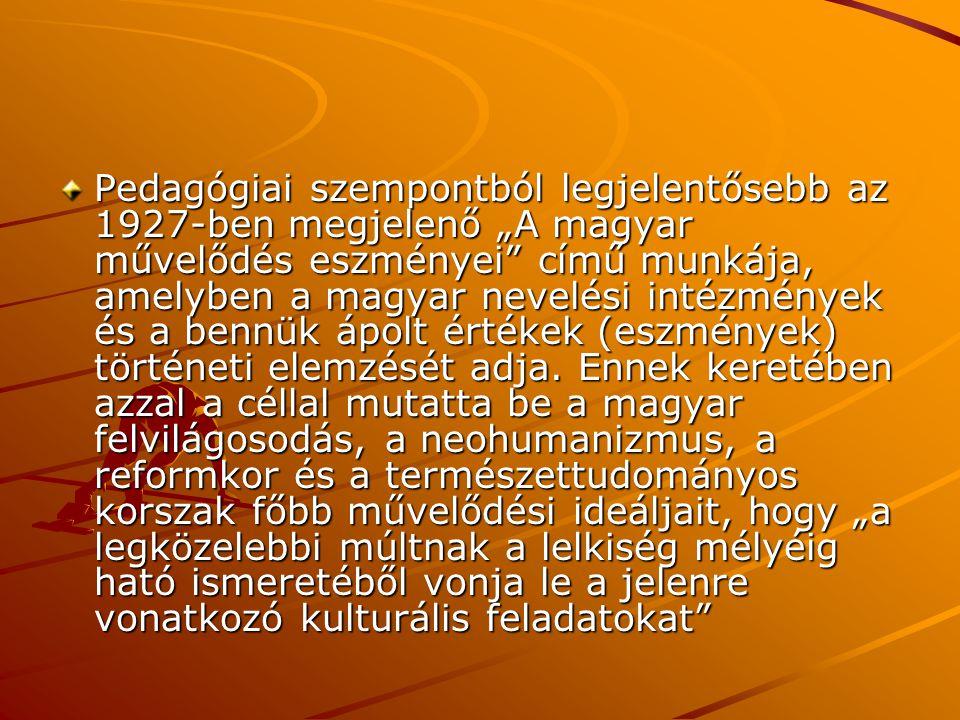 """Pedagógiai szempontból legjelentősebb az 1927-ben megjelenő """"A magyar művelődés eszményei"""" című munkája, amelyben a magyar nevelési intézmények és a b"""