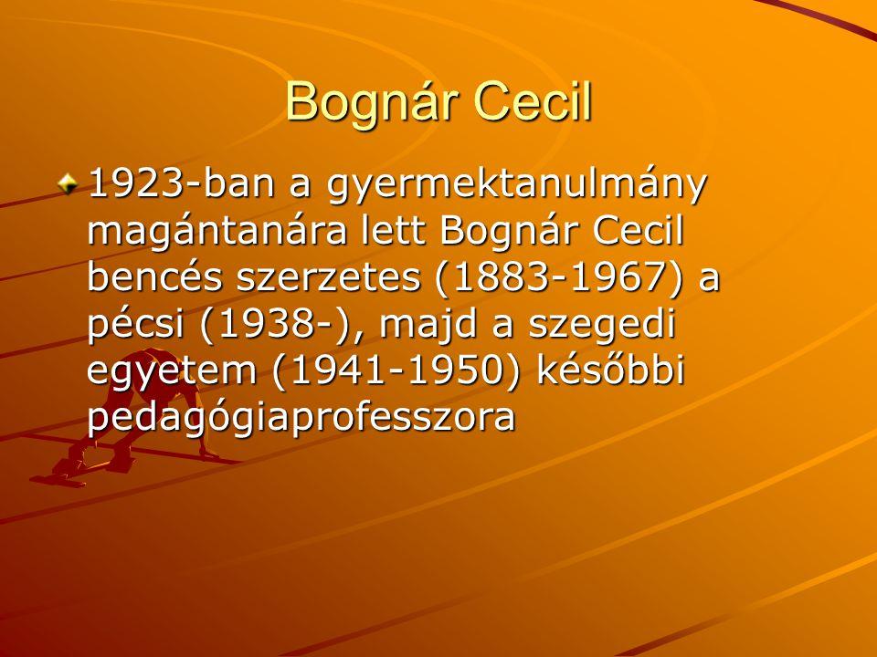 Bognár Cecil 1923-ban a gyermektanulmány magántanára lett Bognár Cecil bencés szerzetes (1883-1967) a pécsi (1938-), majd a szegedi egyetem (1941-1950
