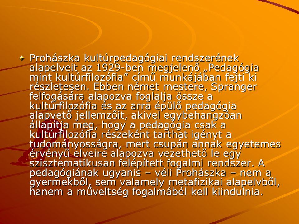 """Prohászka kultúrpedagógiai rendszerének alapelveit az 1929-ben megjelenő """"Pedagógia mint kultúrfilozófia"""" című munkájában fejti ki részletesen. Ebben"""
