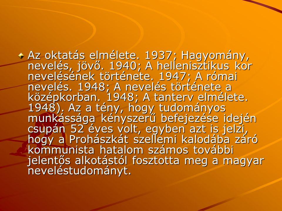 Az oktatás elmélete. 1937; Hagyomány, nevelés, jövő. 1940; A hellenisztikus kor nevelésének története. 1947; A római nevelés. 1948; A nevelés történet
