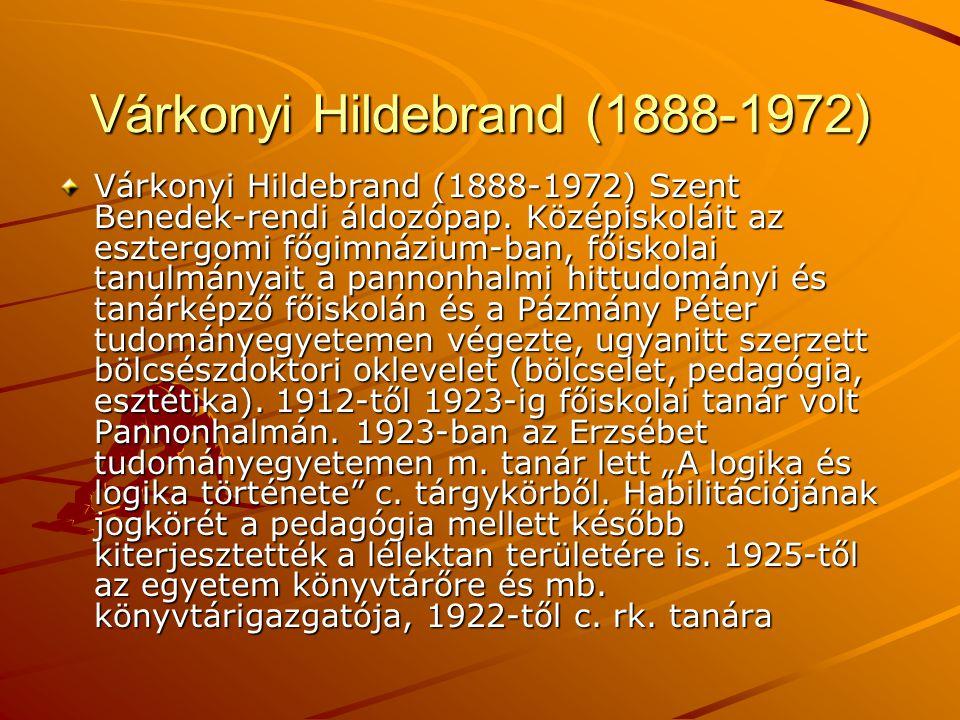 Várkonyi Hildebrand (1888-1972) Várkonyi Hildebrand (1888-1972) Szent Benedek-rendi áldozópap. Középiskoláit az esztergomi főgimnázium-ban, főiskolai