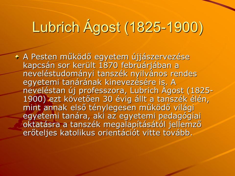 Lubrich Ágost (1825-1900) A Pesten működő egyetem újjászervezése kapcsán sor került 1870 februárjában a neveléstudományi tanszék nyilvános rendes egye