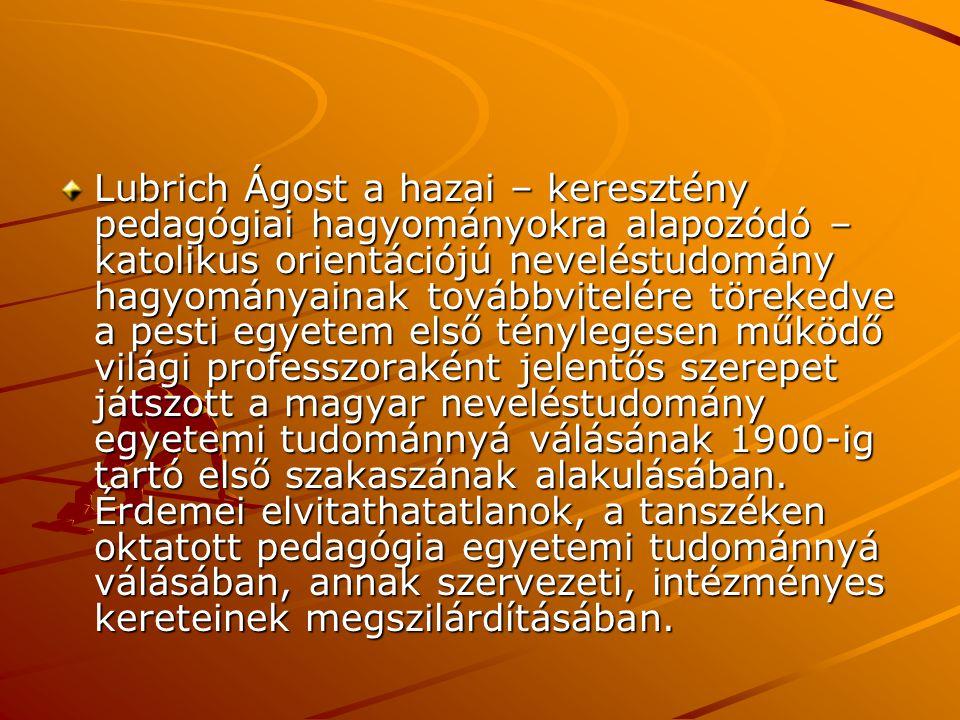 Lubrich Ágost a hazai – keresztény pedagógiai hagyományokra alapozódó – katolikus orientációjú neveléstudomány hagyományainak továbbvitelére törekedve