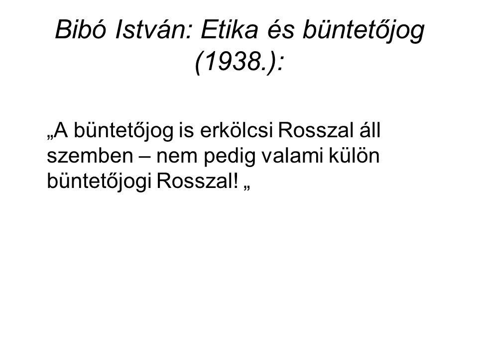 """Bibó István: Etika és büntetőjog (1938.): """"A büntetőjog is erkölcsi Rosszal áll szemben – nem pedig valami külön büntetőjogi Rosszal! """""""