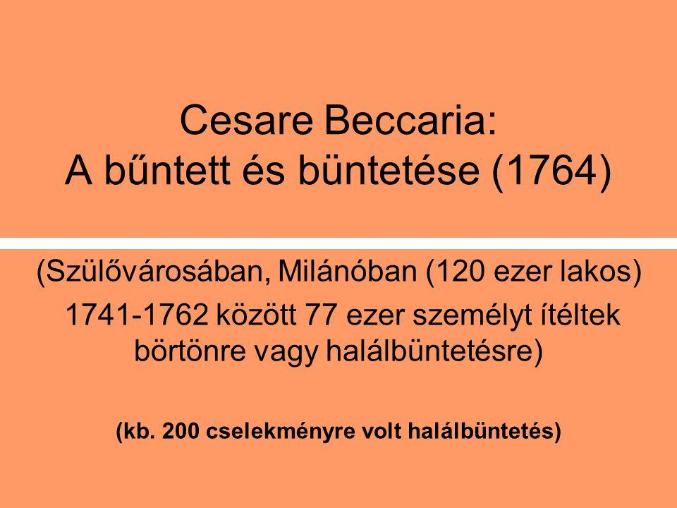 Beccaria fő gondolatai: a büntetés egyetlen célja a társadalom védelme, s ez nem érhető el terrorral, mert az emberi lélek a mind kegyetlenebbé váló büntetés arányában megkérgesedik. az igazságosztó döntéseiben tükröződő kegyetlenség irányítja az apagyilkos és a rablógyilkos kezét