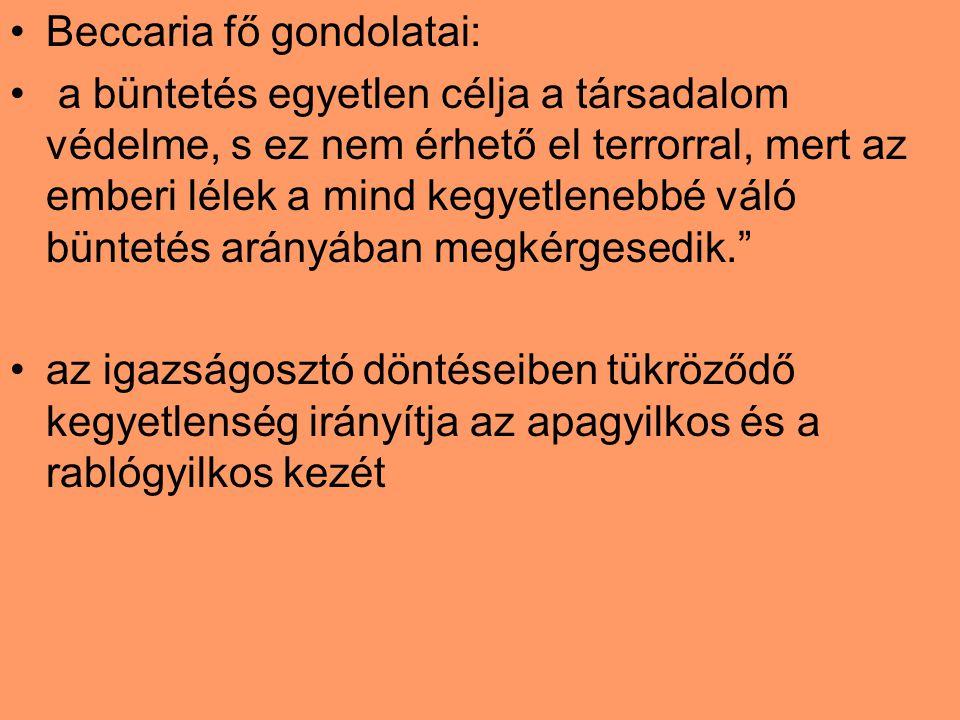 Beccaria fő gondolatai: a büntetés egyetlen célja a társadalom védelme, s ez nem érhető el terrorral, mert az emberi lélek a mind kegyetlenebbé váló b