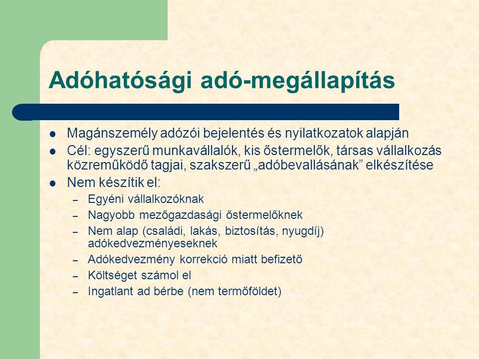 Adóhatósági adó-megállapítás Magánszemély adózói bejelentés és nyilatkozatok alapján Cél: egyszerű munkavállalók, kis őstermelők, társas vállalkozás k