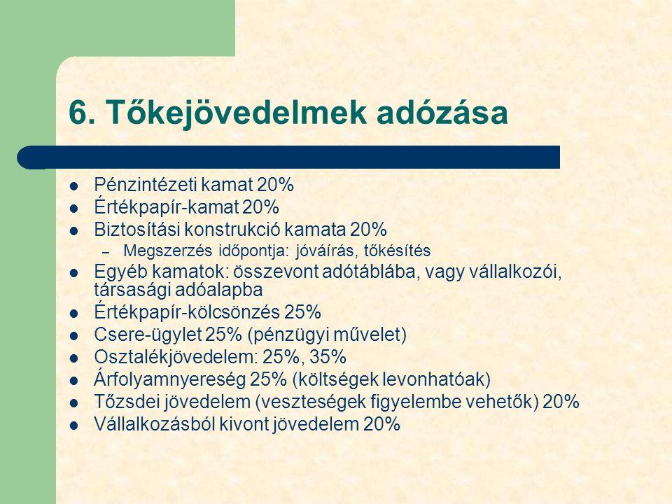 6. Tőkejövedelmek adózása Pénzintézeti kamat 20% Értékpapír-kamat 20% Biztosítási konstrukció kamata 20% – Megszerzés időpontja: jóváírás, tőkésítés E