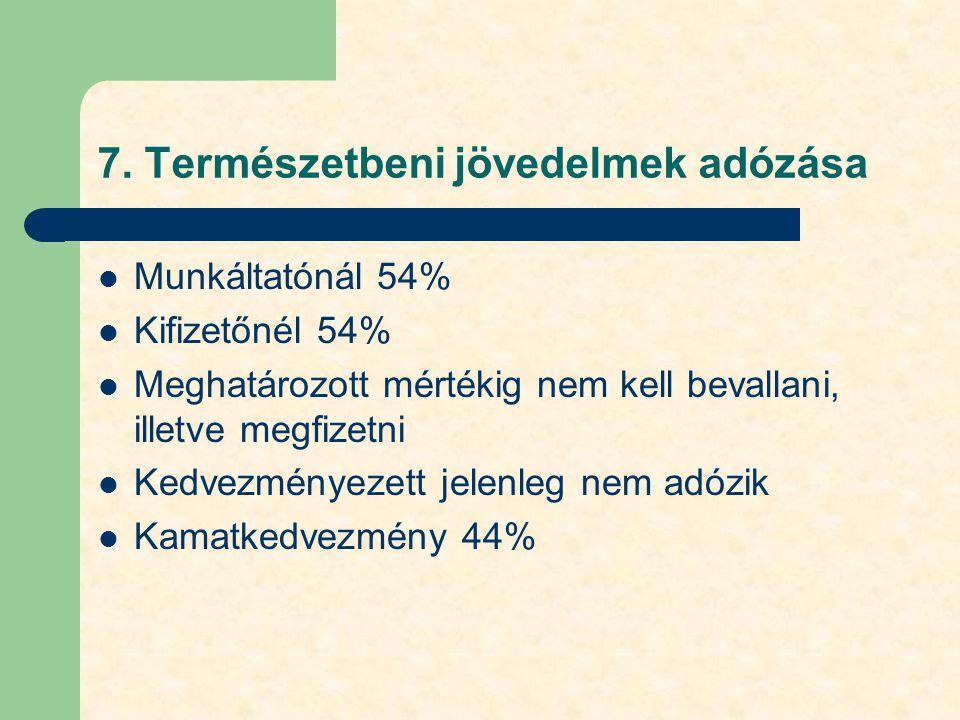 7. Természetbeni jövedelmek adózása Munkáltatónál 54% Kifizetőnél 54% Meghatározott mértékig nem kell bevallani, illetve megfizetni Kedvezményezett je