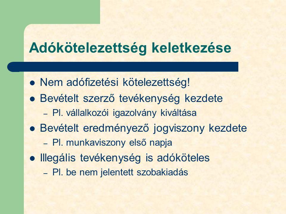 Adókötelezettség keletkezése Nem adófizetési kötelezettség! Bevételt szerző tevékenység kezdete – Pl. vállalkozói igazolvány kiváltása Bevételt eredmé
