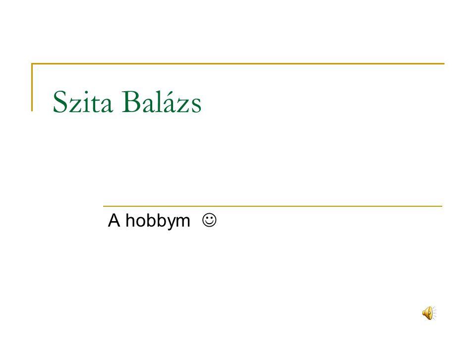 Szita Balázs A hobbym