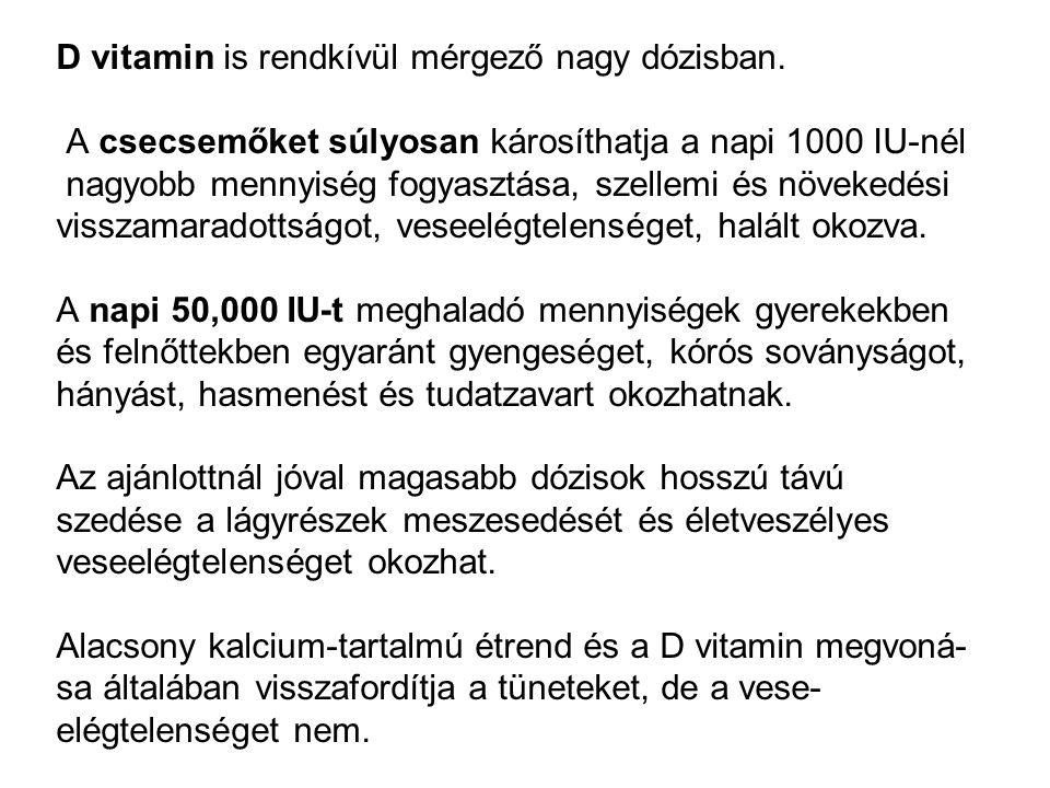 D vitamin is rendkívül mérgező nagy dózisban. A csecsemőket súlyosan károsíthatja a napi 1000 IU-nél nagyobb mennyiség fogyasztása, szellemi és növeke