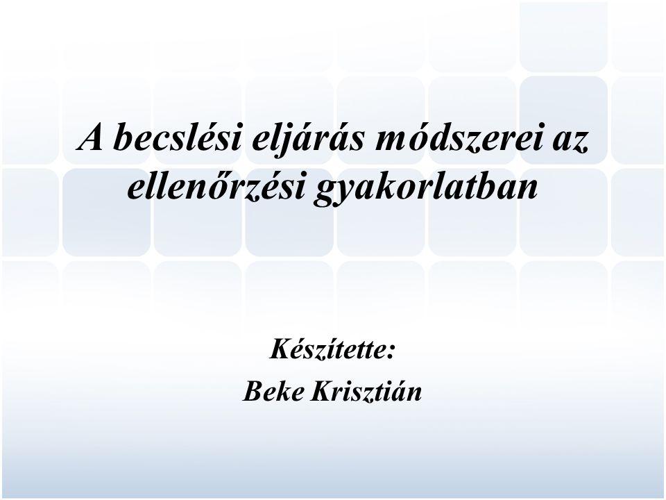 A becslési eljárás módszerei az ellenőrzési gyakorlatban Készítette: Beke Krisztián