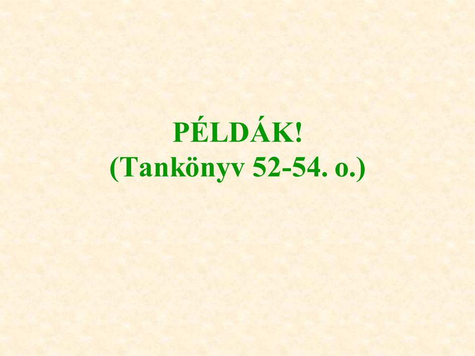 PÉLDÁK! (Tankönyv 52-54. o.)