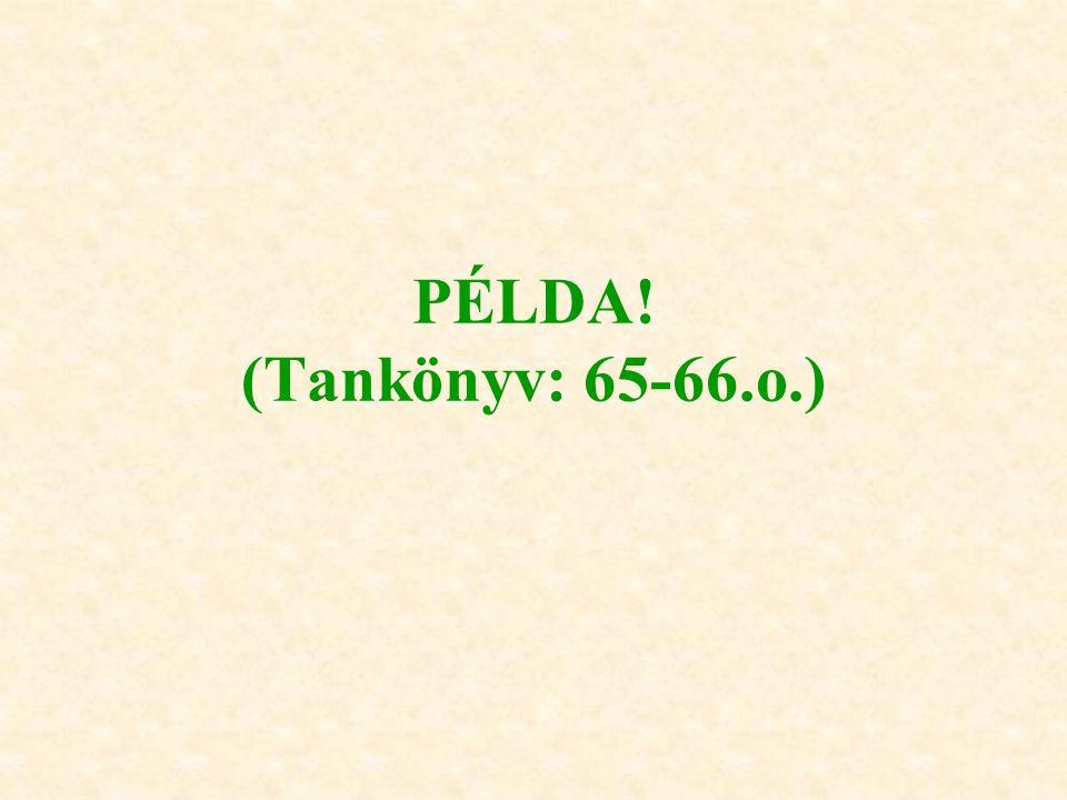PÉLDA! (Tankönyv: 65-66.o.)