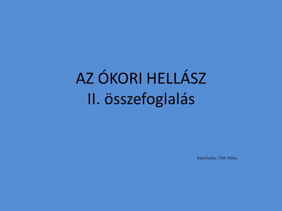 AZ ÓKORI HELLÁSZ II. összefoglalás Készítette: Tóth Réka
