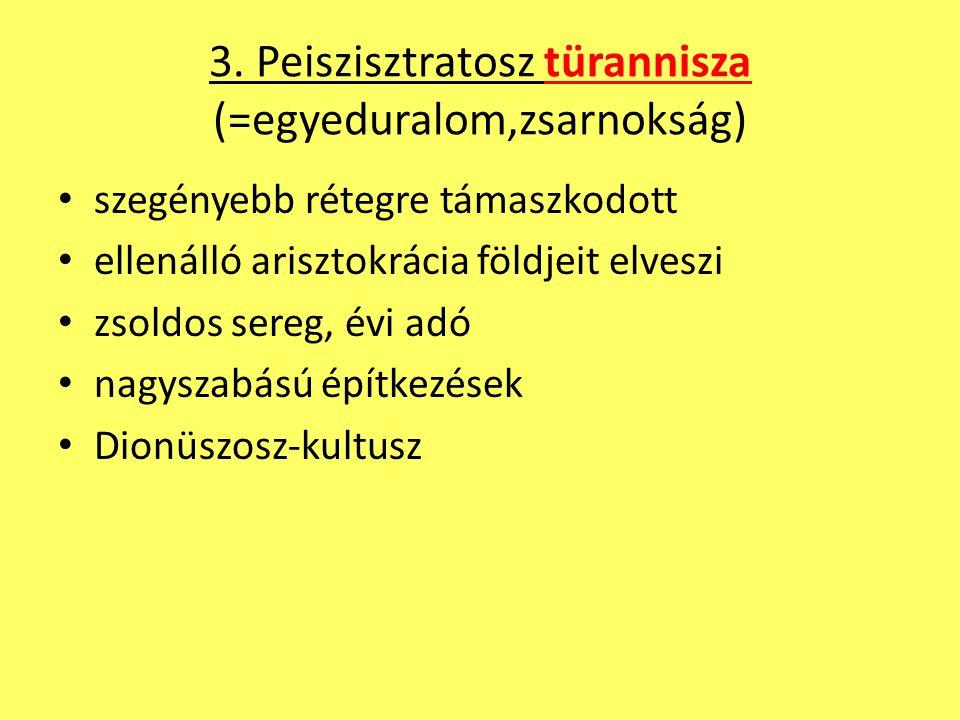 3. Peiszisztratosz türannisza (=egyeduralom,zsarnokság) szegényebb rétegre támaszkodott ellenálló arisztokrácia földjeit elveszi zsoldos sereg, évi ad