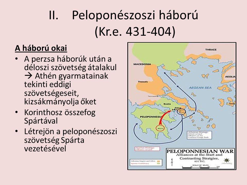 II.Peloponészoszi háború (Kr.e. 431-404) A háború okai A perzsa háborúk után a déloszi szövetség átalakul  Athén gyarmatainak tekinti eddigi szövetsé