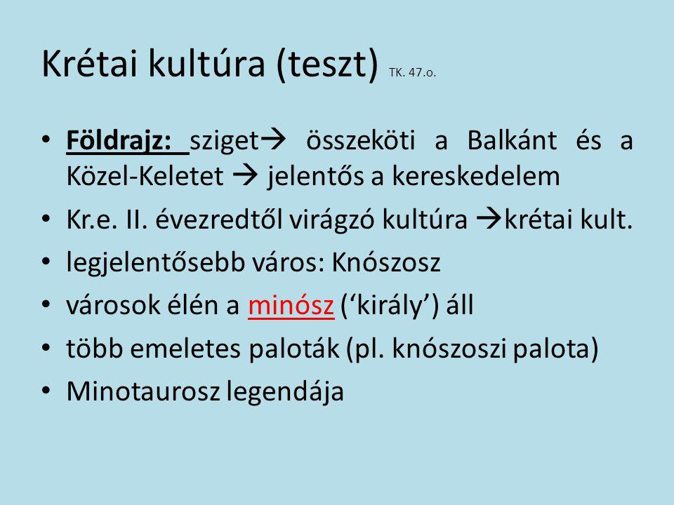 Krétai kultúra (teszt) TK. 47.o. Földrajz: sziget  összeköti a Balkánt és a Közel-Keletet  jelentős a kereskedelem Kr.e. II. évezredtől virágzó kult