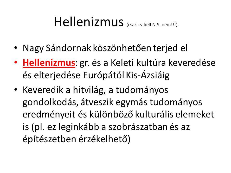 Hellenizmus (csak ez kell N.S. nem!!!) Nagy Sándornak köszönhetően terjed el Hellenizmus: gr. és a Keleti kultúra keveredése és elterjedése Európától