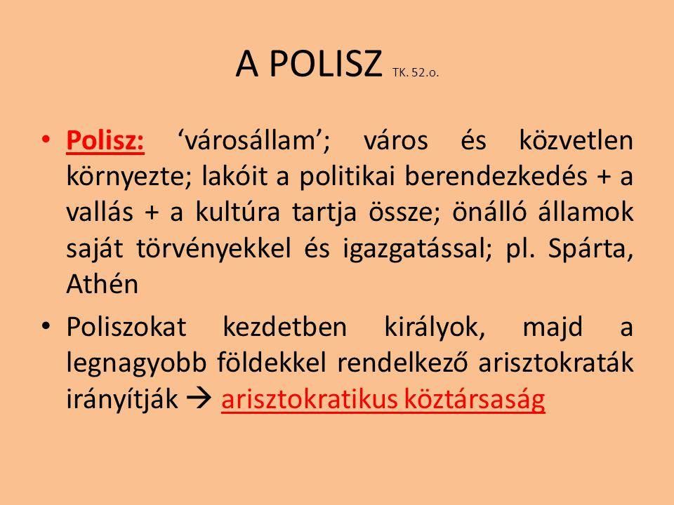 A POLISZ TK. 52.o. Polisz: 'városállam'; város és közvetlen környezte; lakóit a politikai berendezkedés + a vallás + a kultúra tartja össze; önálló ál