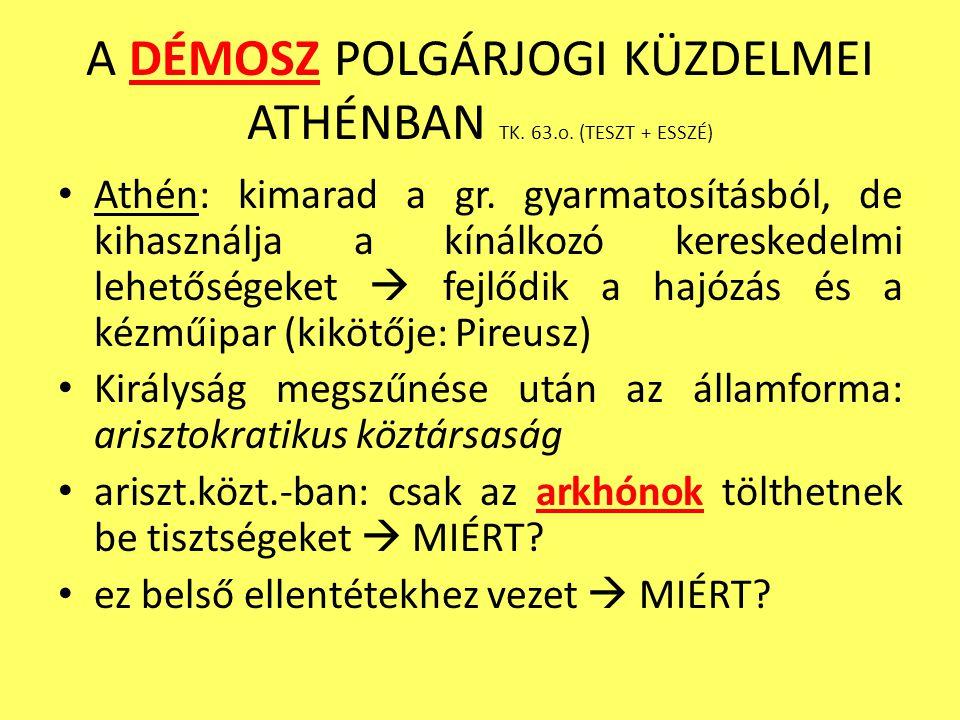 A DÉMOSZ POLGÁRJOGI KÜZDELMEI ATHÉNBAN TK. 63.o. (TESZT + ESSZÉ) Athén: kimarad a gr. gyarmatosításból, de kihasználja a kínálkozó kereskedelmi lehető