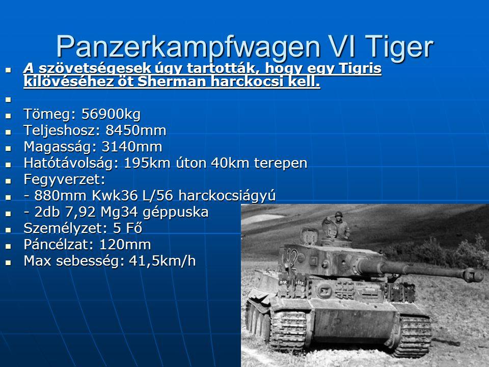 Panzerkampfwagen VI Tiger A szövetségesek úgy tartották, hogy egy Tigris kilövéséhez öt Sherman harckocsi kell.