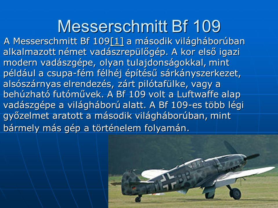 Messerschmitt Bf 109 A Messerschmitt Bf 109[1] a második világháborúban alkalmazott német vadászrepülőgép.
