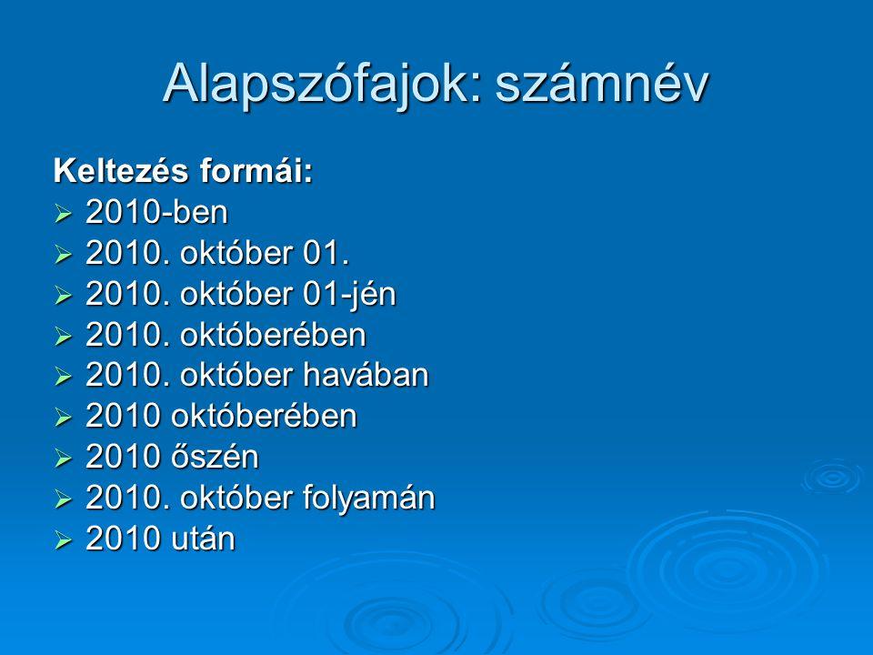 Alapszófajok: számnév Keltezés formái:  2010-ben  2010. október 01.  2010. október 01-jén  2010. októberében  2010. október havában  2010 októbe