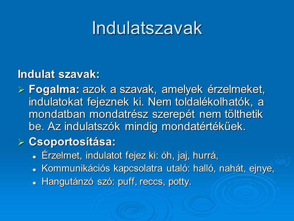 Indulatszavak Indulat szavak:  Fogalma: azok a szavak, amelyek érzelmeket, indulatokat fejeznek ki. Nem toldalékolhatók, a mondatban mondatrész szere
