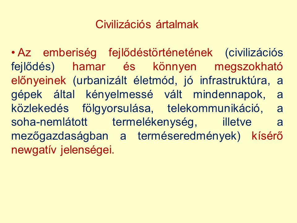 Civilizációs ártalmak Az emberiség fejlődéstörténetének (civilizációs fejlődés) hamar és könnyen megszokható előnyeinek (urbanizált életmód, jó infras