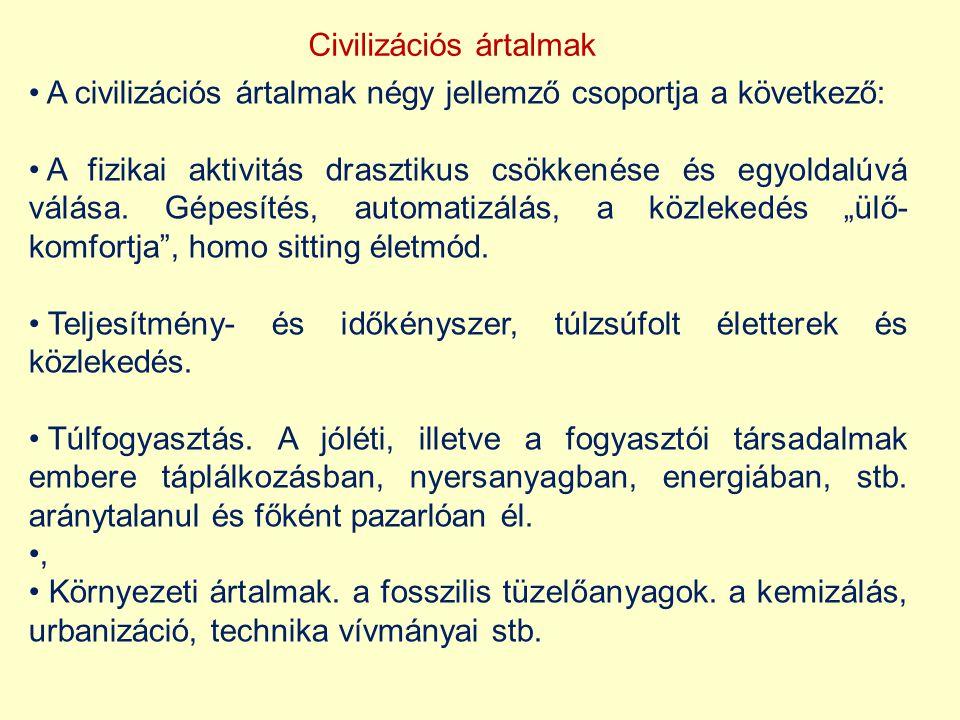 Civilizációs ártalmak A civilizációs ártalmak négy jellemző csoportja a következő: A fizikai aktivitás drasztikus csökkenése és egyoldalúvá válása. Gé