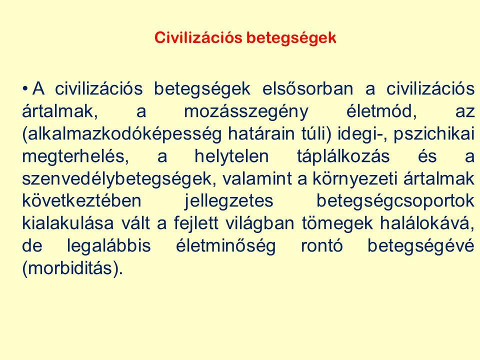 Civilizációs betegségek A civilizációs betegségek elsősorban a civilizációs ártalmak, a mozásszegény életmód, az (alkalmazkodóképesség határain túli)
