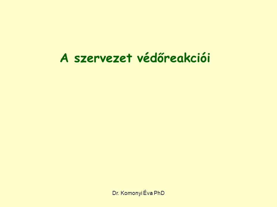 Dr. Komonyi Éva PhD A szervezet védőreakciói