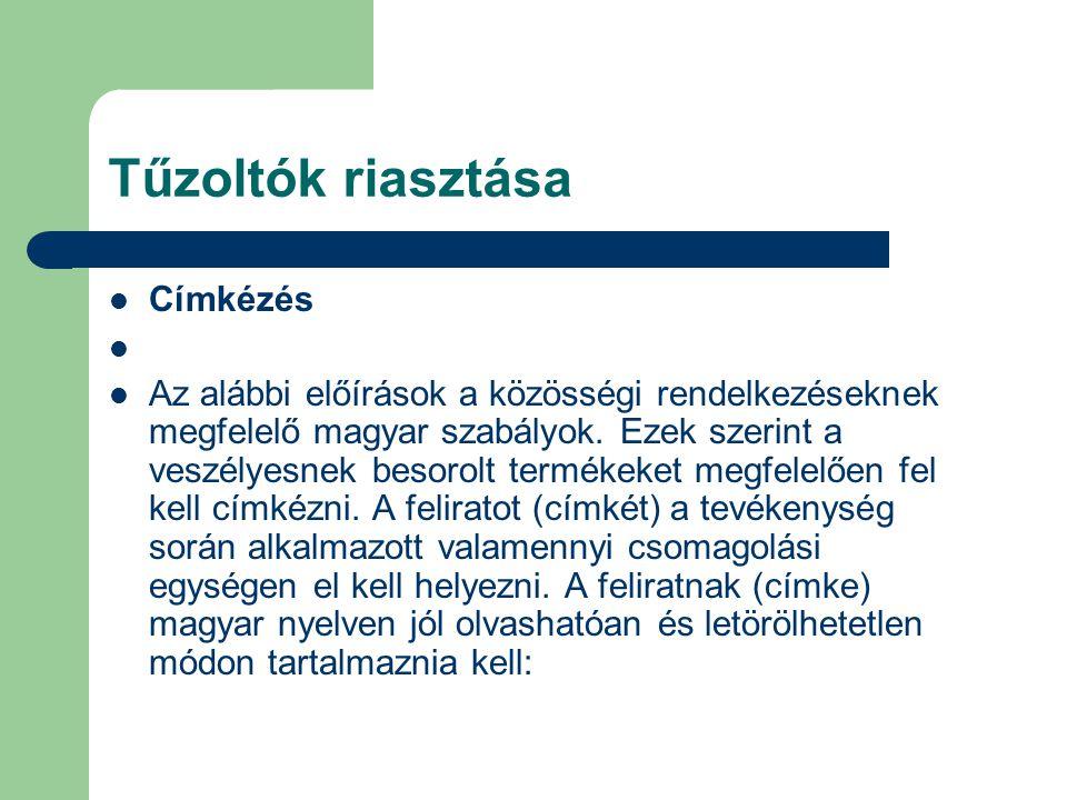 Tűzoltók riasztása Címkézés Az alábbi előírások a közösségi rendelkezéseknek megfelelő magyar szabályok. Ezek szerint a veszélyesnek besorolt termékek