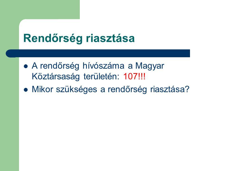 Rendőrség riasztása A rendőrség hívószáma a Magyar Köztársaság területén: 107!!! Mikor szükséges a rendőrség riasztása?