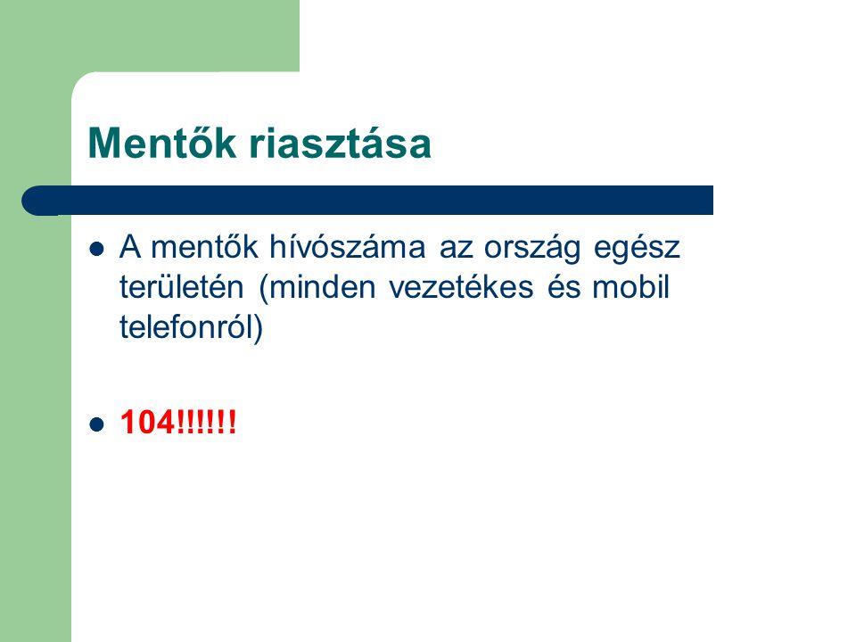 Mentők riasztása A mentők hívószáma az ország egész területén (minden vezetékes és mobil telefonról) 104!!!!!!