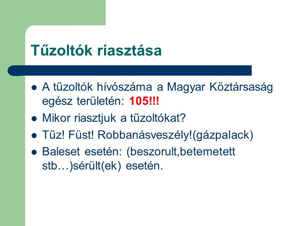 Tűzoltók riasztása A tűzoltók hívószáma a Magyar Köztársaság egész területén: 105!!! Mikor riasztjuk a tűzoltókat? Tűz! Füst! Robbanásveszély!(gázpala