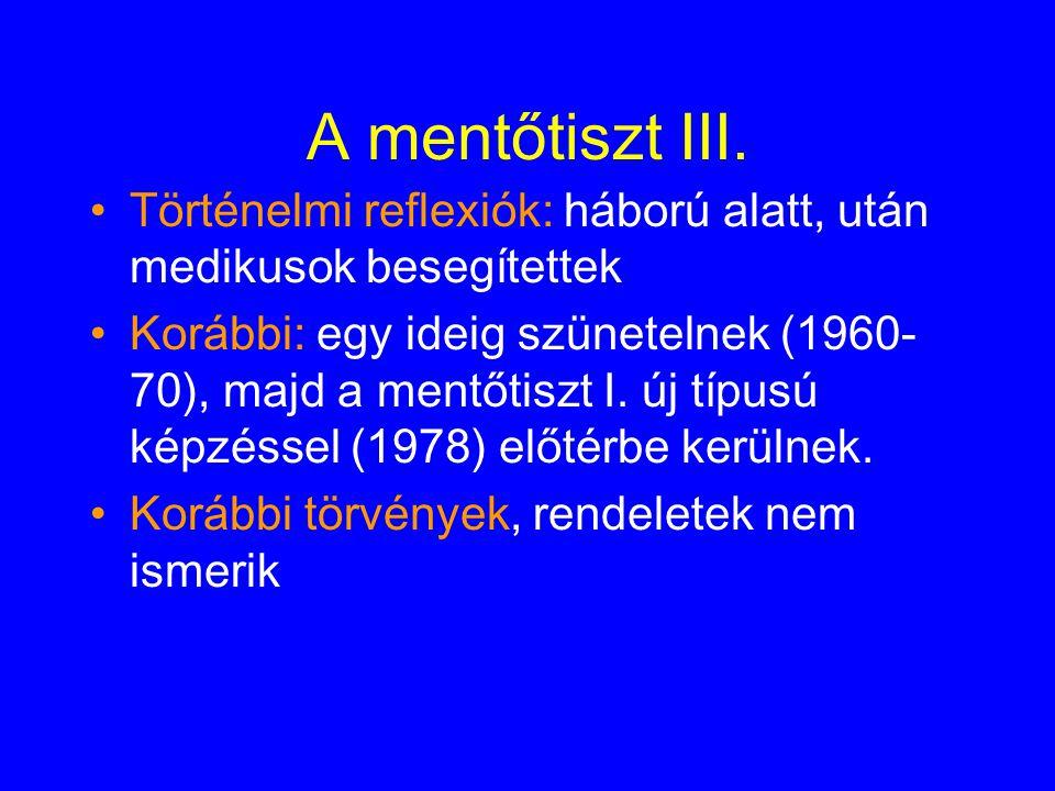 A mentőtiszt III. Történelmi reflexiók: háború alatt, után medikusok besegítettek Korábbi: egy ideig szünetelnek (1960- 70), majd a mentőtiszt I. új t