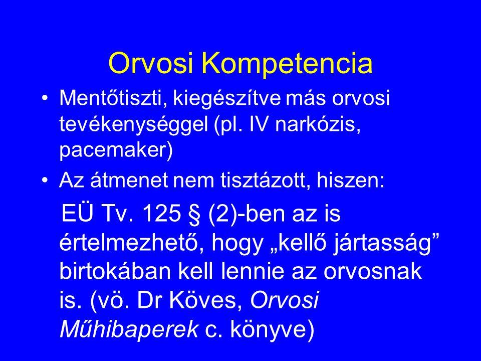 Orvosi Kompetencia Mentőtiszti, kiegészítve más orvosi tevékenységgel (pl. IV narkózis, pacemaker) Az átmenet nem tisztázott, hiszen: EÜ Tv. 125 § (2)