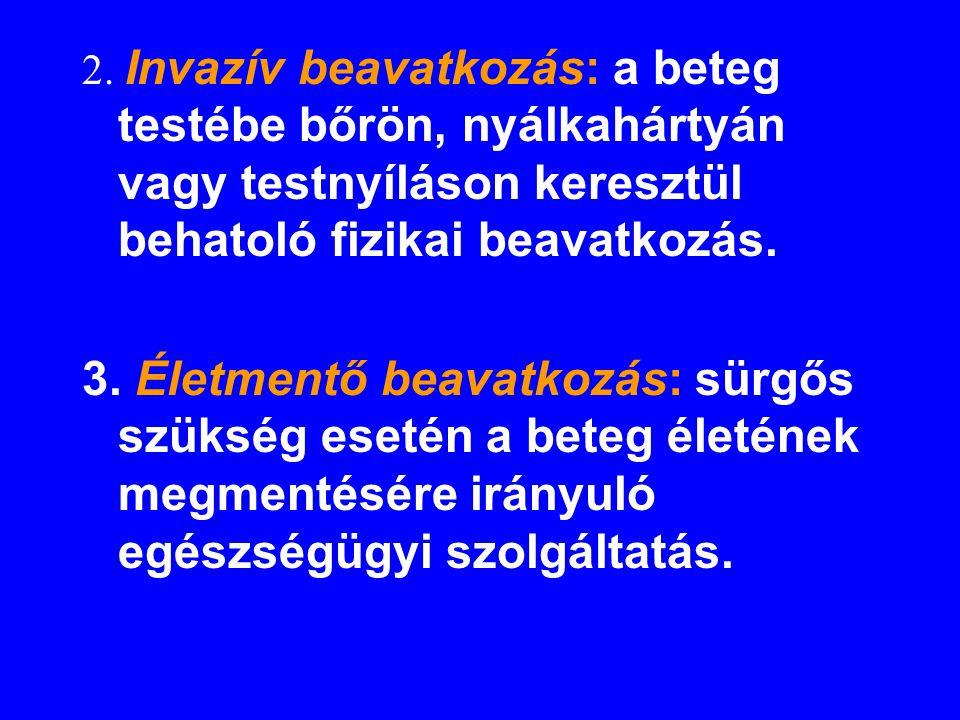 2. Invazív beavatkozás: a beteg testébe bőrön, nyálkahártyán vagy testnyíláson keresztül behatoló fizikai beavatkozás. 3. Életmentő beavatkozás: sürgő