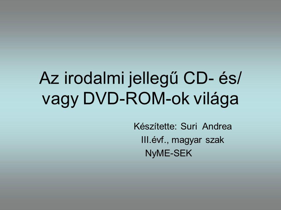 Az irodalmi jellegű CD- és/ vagy DVD-ROM-ok világa Készítette: Suri Andrea III.évf., magyar szak NyME-SEK
