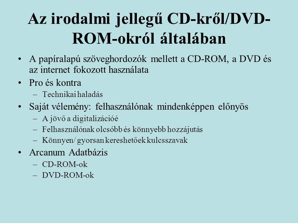 Biszak Sándor az Arcanum Adatbázis honlapján A hangsúlyt a tartalomra, a használt eszköz másodlagos jelentőségű –CD-ROM-on, interneten, DVD-ROM-on  Felhasználók legszélesebb köre fér hozzá.