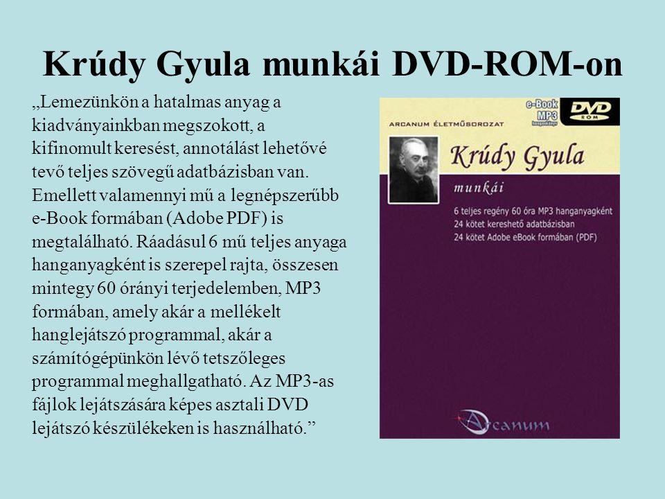 """Krúdy Gyula munkái DVD-ROM-on """"Lemezünkön a hatalmas anyag a kiadványainkban megszokott, a kifinomult keresést, annotálást lehetővé tevő teljes szövegű adatbázisban van."""