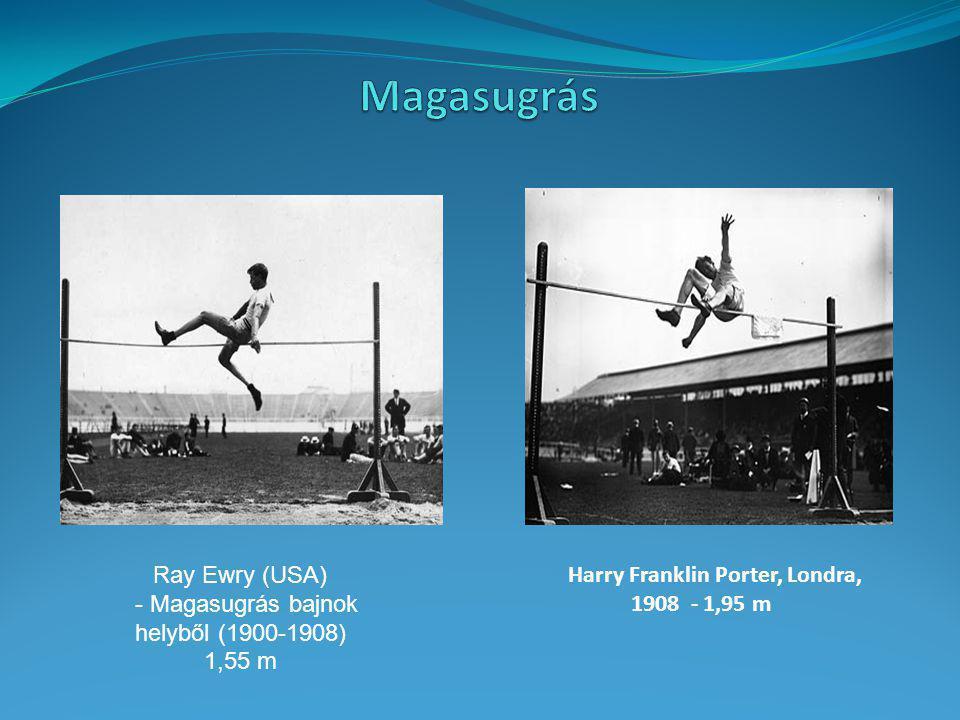 Ray Ewry (USA) - Magasugrás bajnok helyből (1900-1908) 1,55 m Harry Franklin Porter, Londra, 1908 - 1,95 m