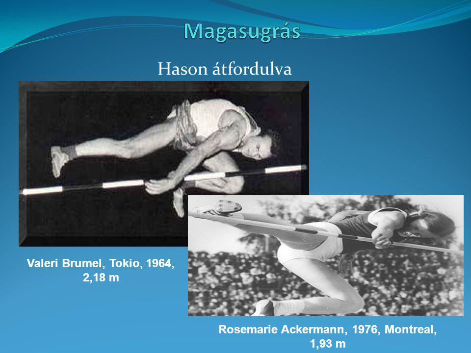 Hason átfordulva Rosemarie Ackermann, 1976, Montreal, 1,93 m Valeri Brumel, Tokio, 1964, 2,18 m