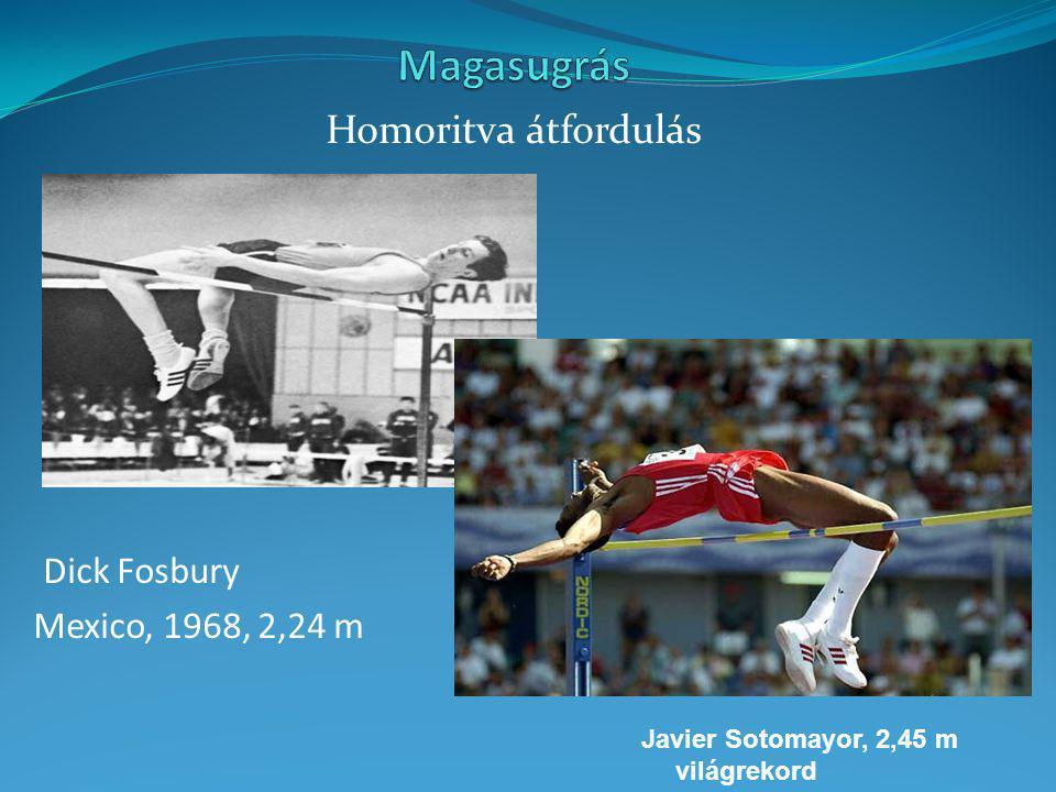 Homoritva átfordulás Dick Fosbury Mexico, 1968, 2,24 m Javier Sotomayor, 2,45 m világrekord